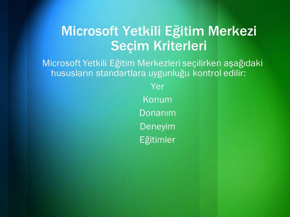 Microsoft Yetkili Eğitim Merkezi Seçim Kriterleri Microsoft Yetkili Eğitim Merkezleri seçilirken aşağıdaki hususların standartlara uygunluğu kontrol e