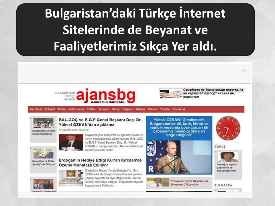 Bulgaristan'daki Türkçe İnternet Sitelerinde de Beyanat ve Faaliyetlerimiz Sıkça Yer aldı.
