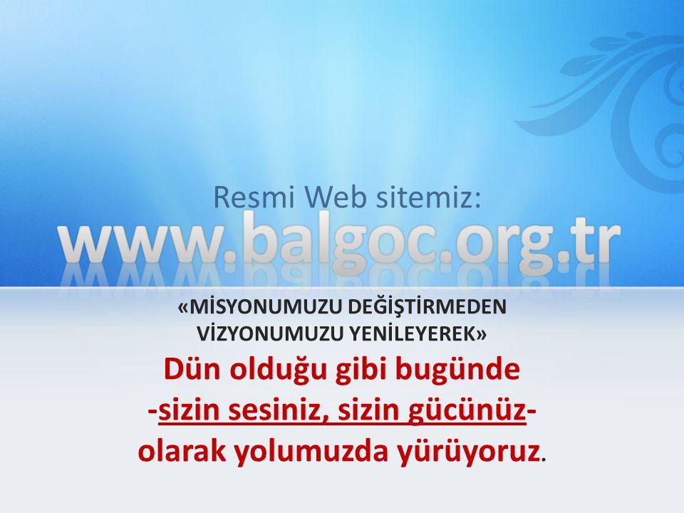 Resmi Web sitemiz: «MİSYONUMUZU DEĞİŞTİRMEDEN VİZYONUMUZU YENİLEYEREK» Dün olduğu gibi bugünde -sizin sesiniz, sizin gücünüz- olarak yolumuzda yürüyor