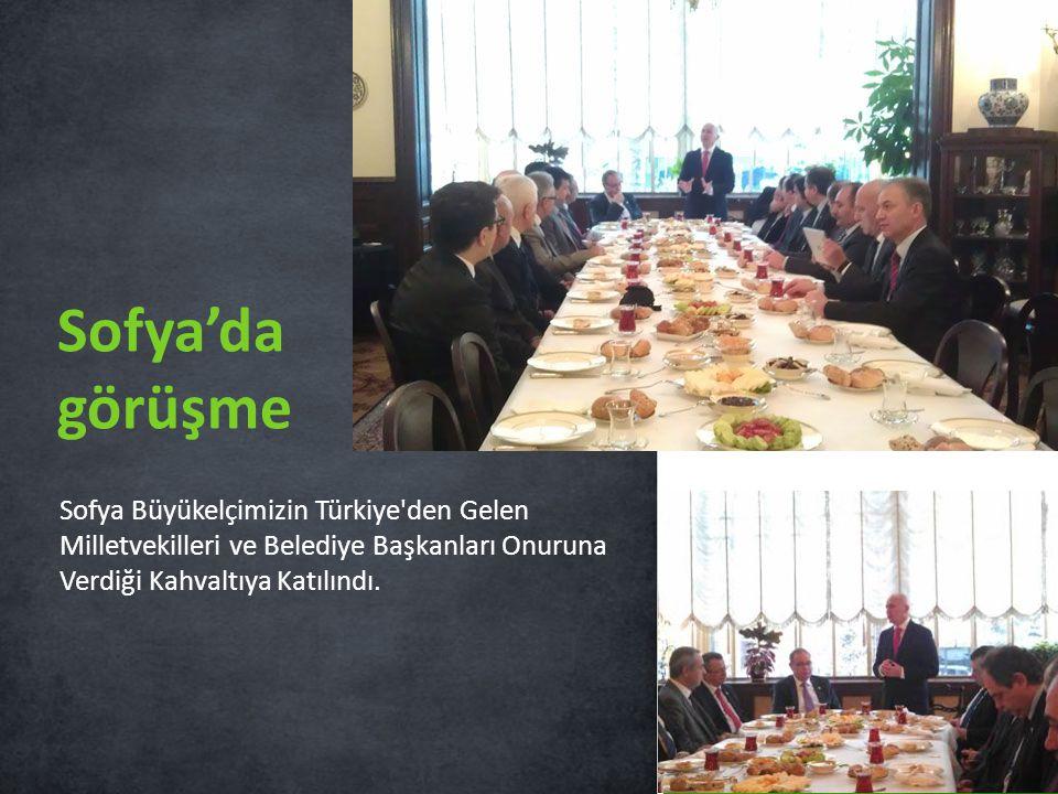 Sofya Büyükelçimizin Türkiye'den Gelen Milletvekilleri ve Belediye Başkanları Onuruna Verdiği Kahvaltıya Katılındı. Sofya'da görüşme