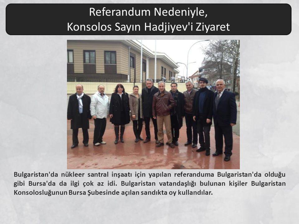 Bulgaristan'da nükleer santral inşaatı için yapılan referanduma Bulgaristan'da olduğu gibi Bursa'da da ilgi çok az idi. Bulgaristan vatandaşlığı bulun