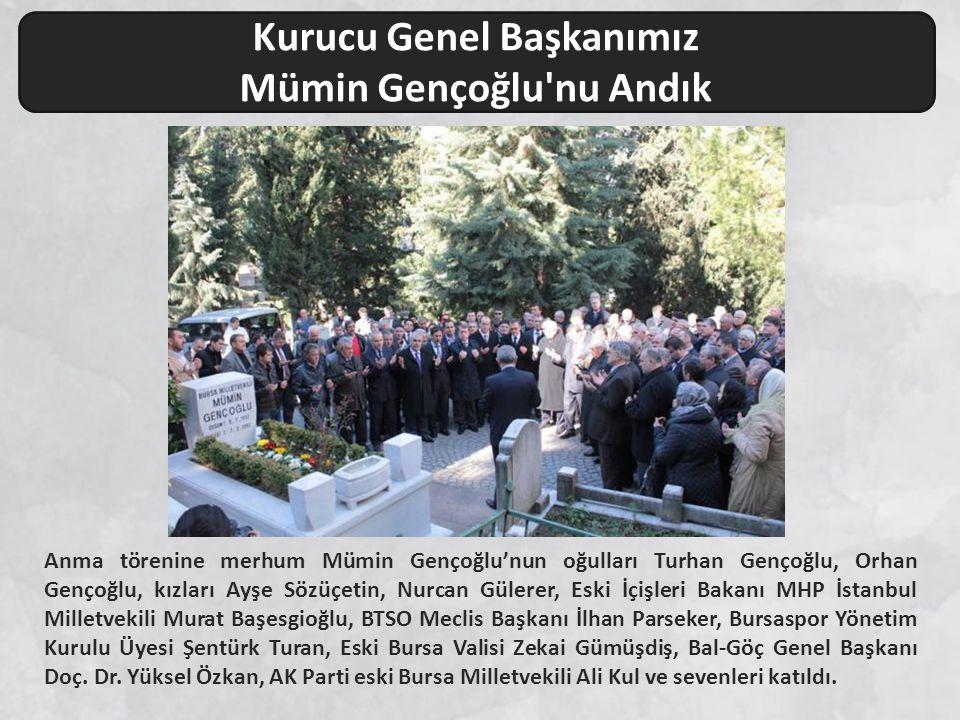 Anma törenine merhum Mümin Gençoğlu'nun oğulları Turhan Gençoğlu, Orhan Gençoğlu, kızları Ayşe Sözüçetin, Nurcan Gülerer, Eski İçişleri Bakanı MHP İst