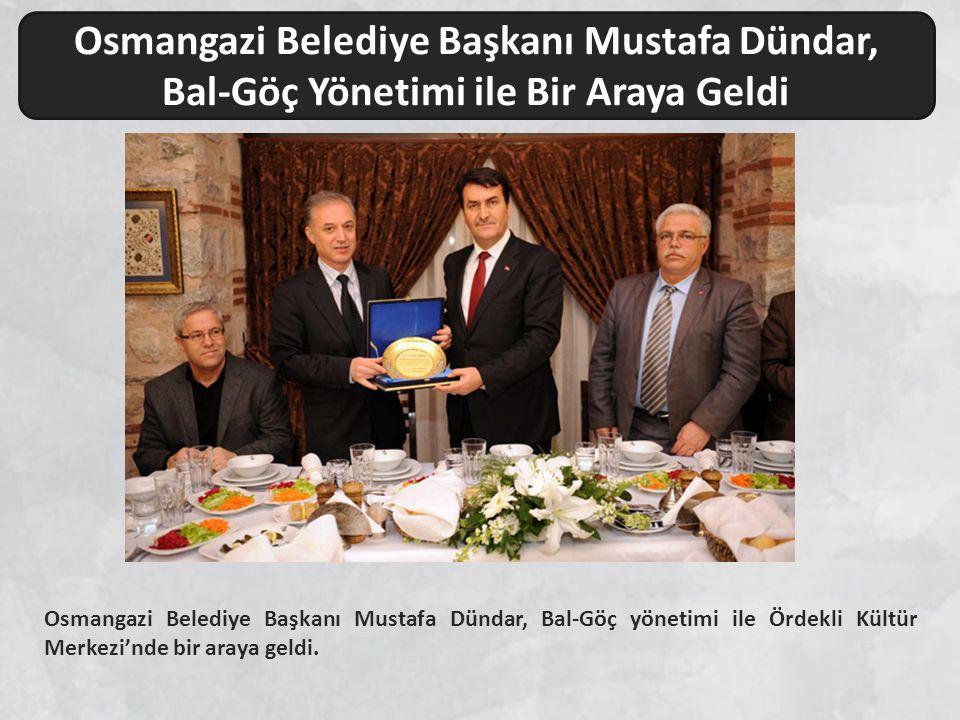 Osmangazi Belediye Başkanı Mustafa Dündar, Bal-Göç yönetimi ile Ördekli Kültür Merkezi'nde bir araya geldi. Osmangazi Belediye Başkanı Mustafa Dündar,