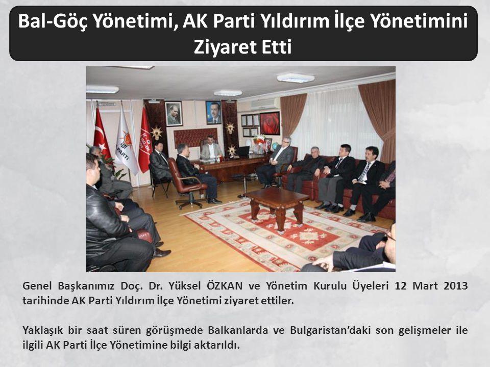 Genel Başkanımız Doç. Dr. Yüksel ÖZKAN ve Yönetim Kurulu Üyeleri 12 Mart 2013 tarihinde AK Parti Yıldırım İlçe Yönetimi ziyaret ettiler. Yaklaşık bir