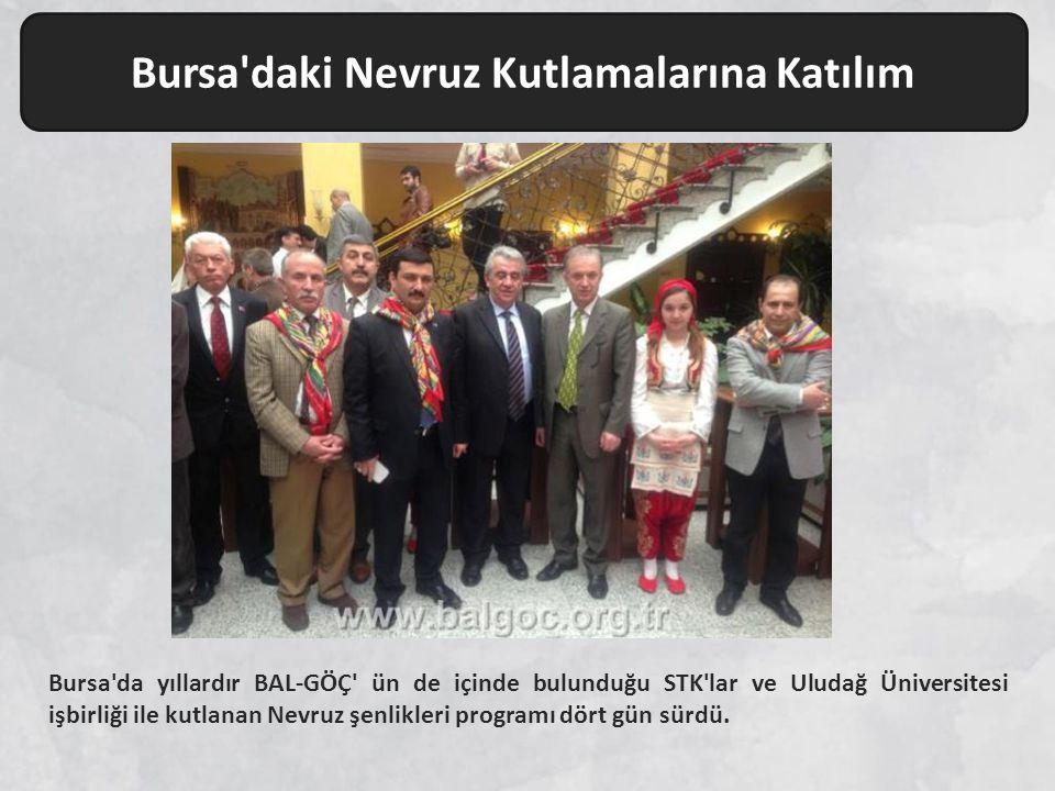 Bursa'da yıllardır BAL-GÖÇ' ün de içinde bulunduğu STK'lar ve Uludağ Üniversitesi işbirliği ile kutlanan Nevruz şenlikleri programı dört gün sürdü. Bu