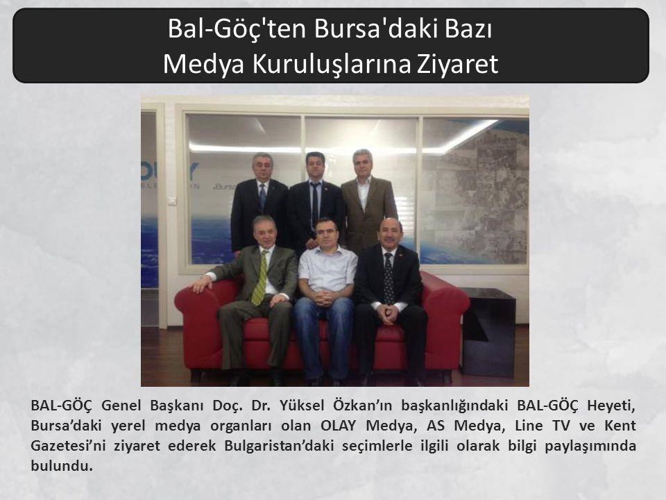 BAL-GÖÇ Genel Başkanı Doç. Dr. Yüksel Özkan'ın başkanlığındaki BAL-GÖÇ Heyeti, Bursa'daki yerel medya organları olan OLAY Medya, AS Medya, Line TV ve