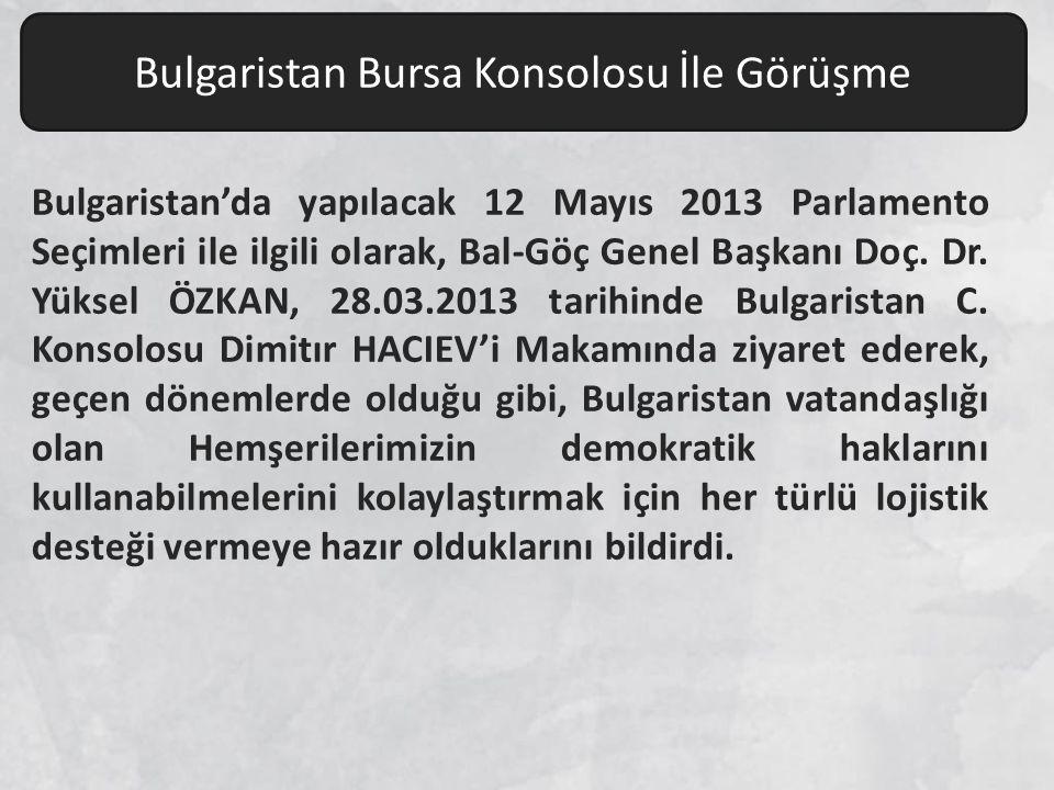 Bulgaristan'da yapılacak 12 Mayıs 2013 Parlamento Seçimleri ile ilgili olarak, Bal-Göç Genel Başkanı Doç. Dr. Yüksel ÖZKAN, 28.03.2013 tarihinde Bulga