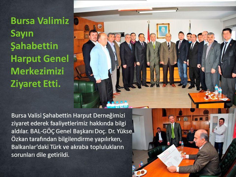 Bursa Valisi Şahabettin Harput Derneğimizi ziyaret ederek faaliyetlerimiz hakkında bilgi aldılar. BAL-GÖÇ Genel Başkanı Doç. Dr. Yüksel Özkan tarafınd