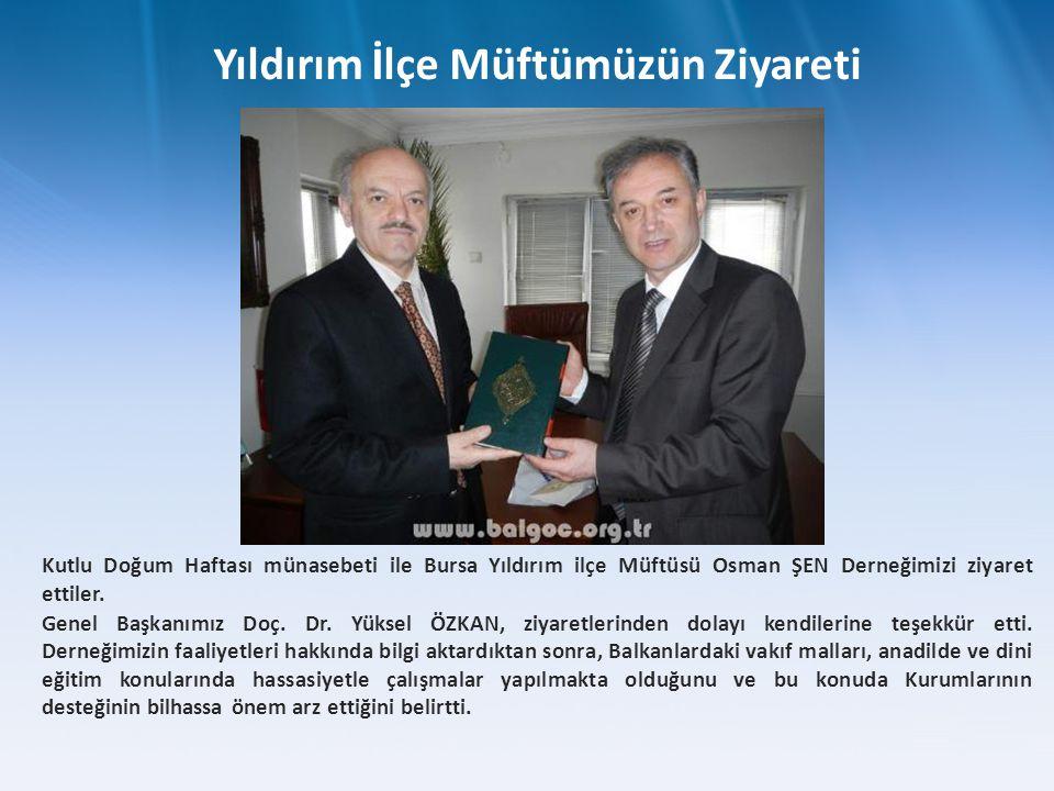 Kutlu Doğum Haftası münasebeti ile Bursa Yıldırım ilçe Müftüsü Osman ŞEN Derneğimizi ziyaret ettiler.