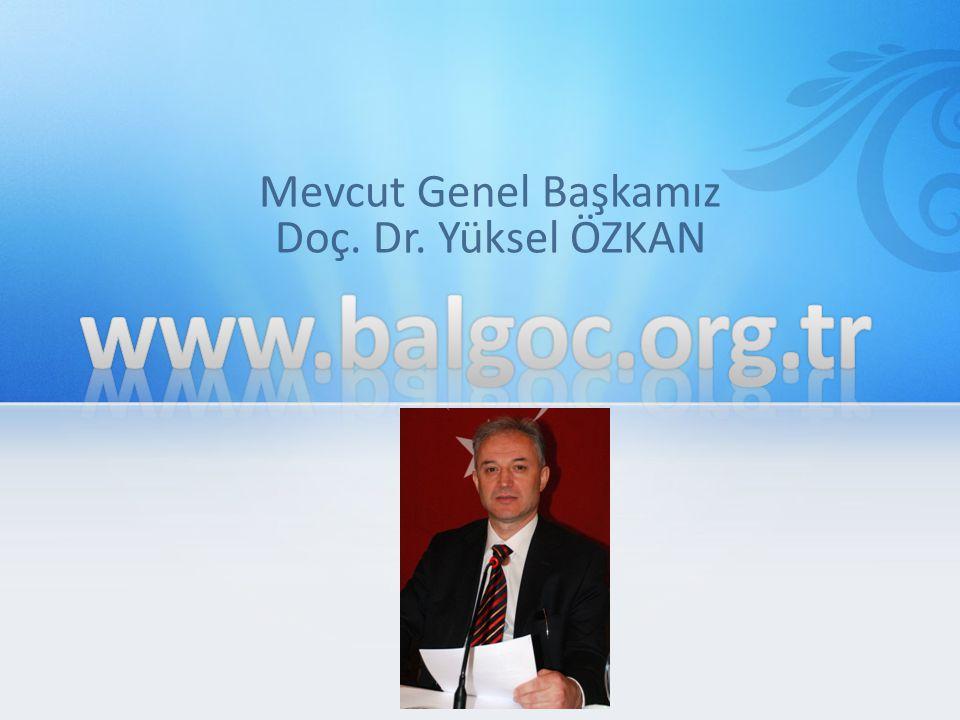 Mevcut Genel Başkamız Doç. Dr. Yüksel ÖZKAN
