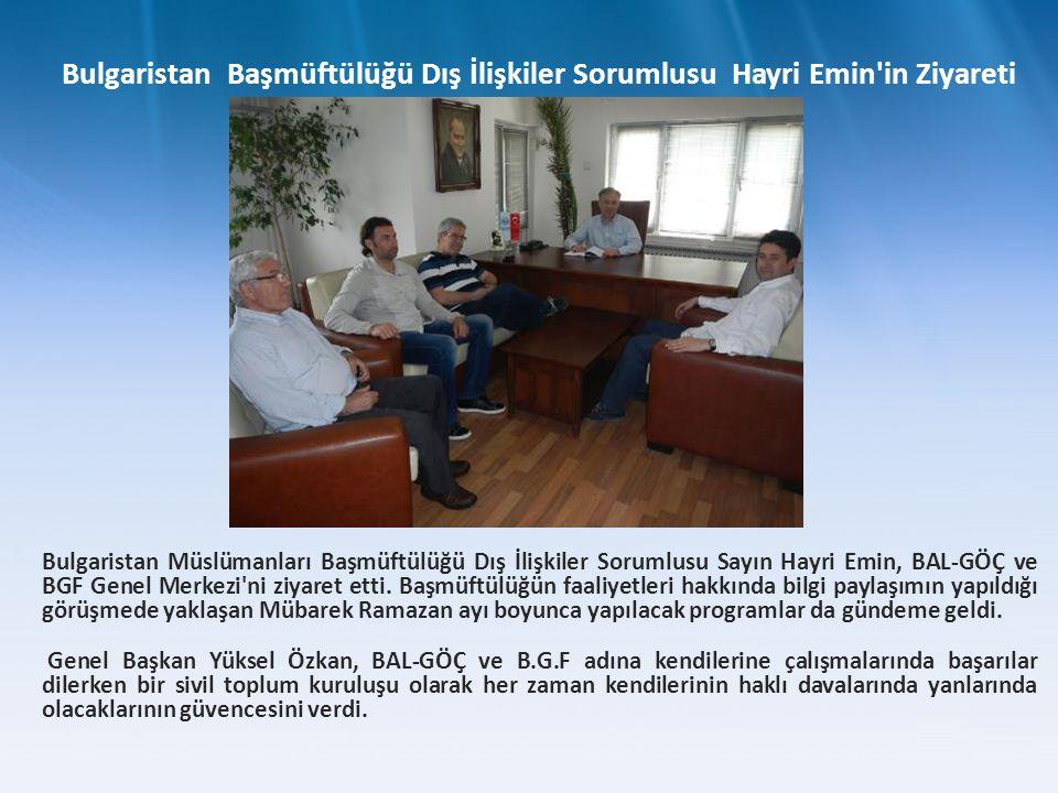 Bulgaristan Müslümanları Başmüftülüğü Dış İlişkiler Sorumlusu Sayın Hayri Emin, BAL-GÖÇ ve BGF Genel Merkezi'ni ziyaret etti. Başmüftülüğün faaliyetle