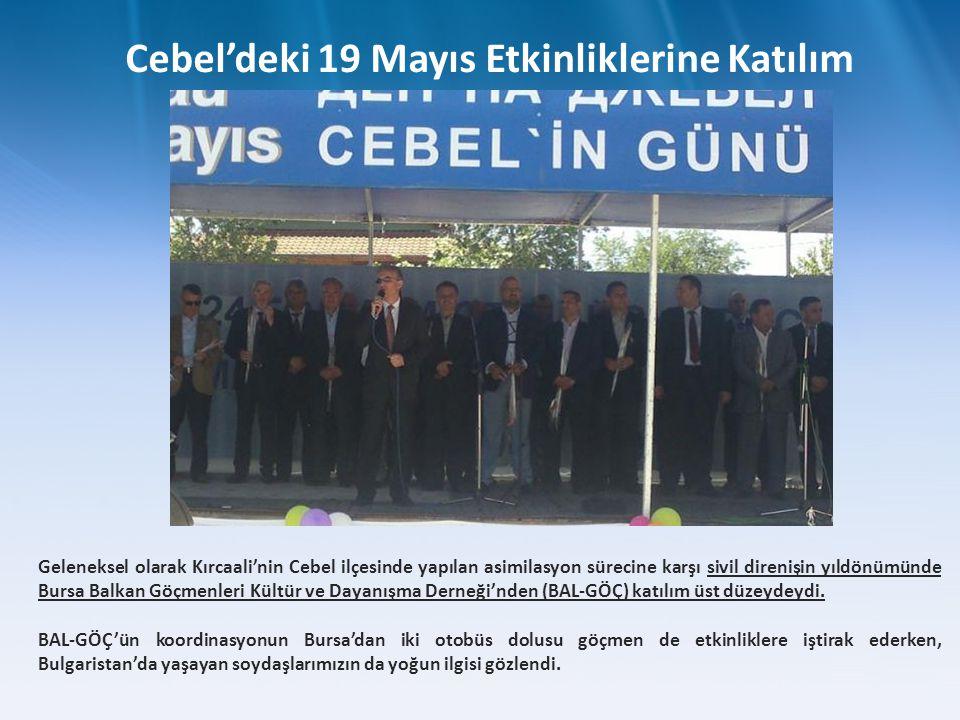 Geleneksel olarak Kırcaali'nin Cebel ilçesinde yapılan asimilasyon sürecine karşı sivil direnişin yıldönümünde Bursa Balkan Göçmenleri Kültür ve Dayanışma Derneği'nden (BAL-GÖÇ) katılım üst düzeydeydi.