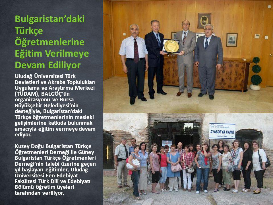 Uludağ Üniversitesi Türk Devletleri ve Akraba Toplulukları Uygulama ve Araştırma Merkezi (TÜDAM), BALGÖÇ'ün organizasyonu ve Bursa Büyükşehir Belediyesi'nin desteğiyle, Bulgaristan'daki Türkçe öğretmenlerinin mesleki gelişimlerine katkıda bulunmak amacıyla eğitim vermeye devam ediyor.