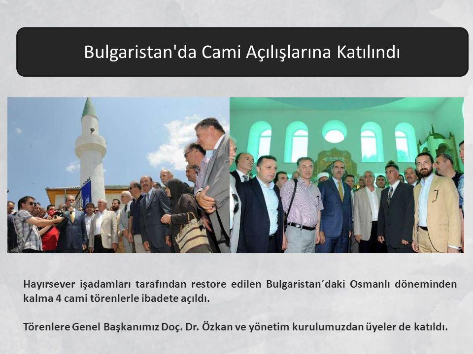 Hayırsever işadamları tarafından restore edilen Bulgaristan´daki Osmanlı döneminden kalma 4 cami törenlerle ibadete açıldı. Törenlere Genel Başkanımız