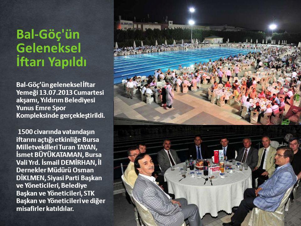 Bal-Göç'ün geleneksel İftar Yemeği 13.07.2013 Cumartesi akşamı, Yıldırım Belediyesi Yunus Emre Spor Kompleksinde gerçekleştirildi. 1500 civarında vata