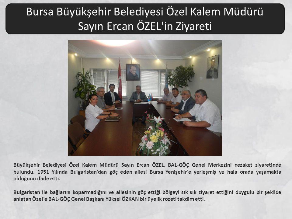 Büyükşehir Belediyesi Özel Kalem Müdürü Sayın Ercan ÖZEL, BAL-GÖÇ Genel Merkezini nezaket ziyaretinde bulundu. 1951 Yılında Bulgaristan'dan göç eden a