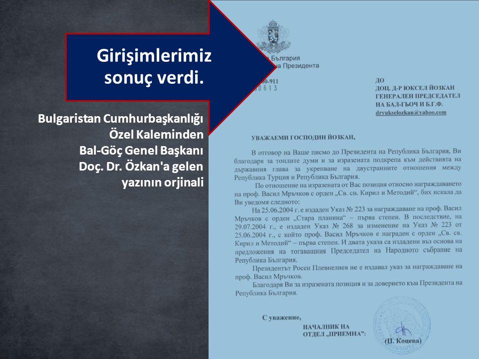 Bulgaristan Cumhurbaşkanlığı Özel Kaleminden Bal-Göç Genel Başkanı Doç. Dr. Özkan'a gelen yazının orjinali Girişimlerimiz sonuç verdi.