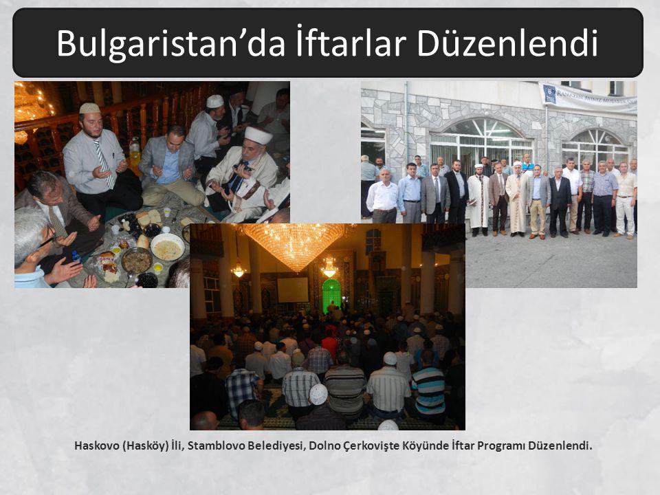 Haskovo (Hasköy) İli, Stamblovo Belediyesi, Dolno Çerkovişte Köyünde İftar Programı Düzenlendi. Bulgaristan'da İftarlar Düzenlendi