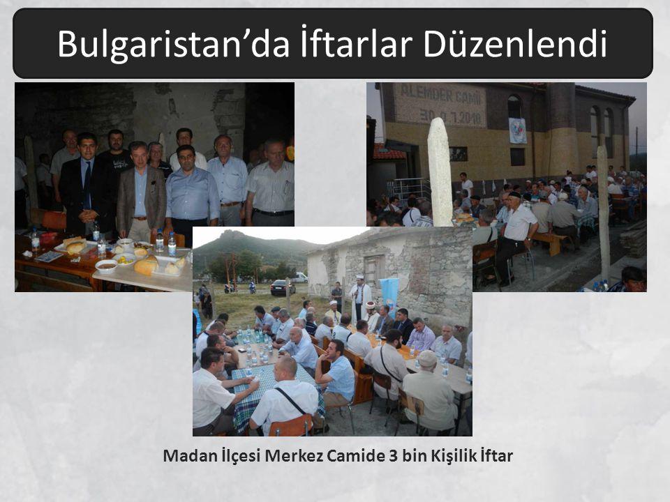 Madan İlçesi Merkez Camide 3 bin Kişilik İftar Bulgaristan'da İftarlar Düzenlendi