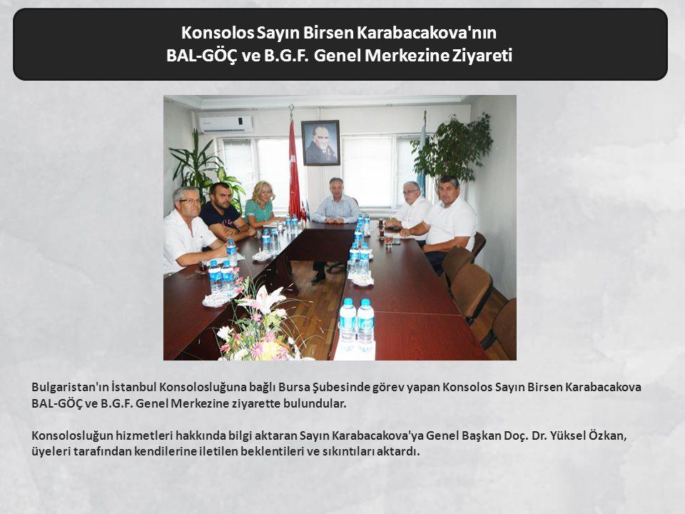 Bulgaristan'ın İstanbul Konsolosluğuna bağlı Bursa Şubesinde görev yapan Konsolos Sayın Birsen Karabacakova BAL-GÖÇ ve B.G.F. Genel Merkezine ziyarett