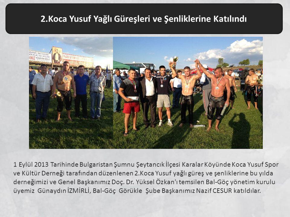 1 Eylül 2013 Tarihinde Bulgaristan Şumnu Şeytancık İlçesi Karalar Köyünde Koca Yusuf Spor ve Kültür Derneği tarafından düzenlenen 2.Koca Yusuf yağlı güreş ve şenliklerine bu yılda derneğimizi ve Genel Başkanımız Doç.