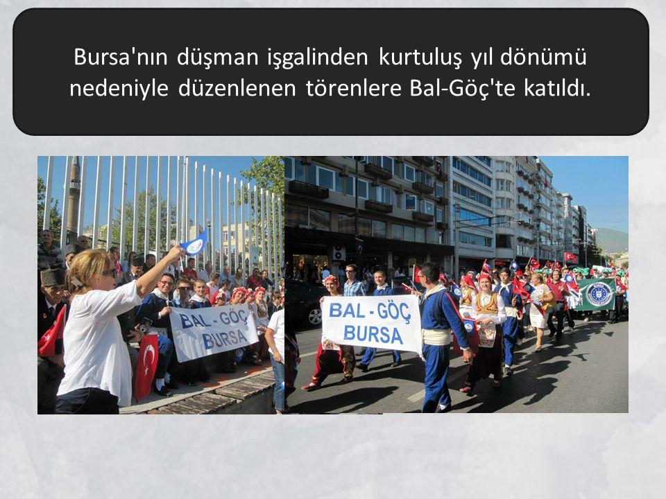 Bursa'nın düşman işgalinden kurtuluş yıl dönümü nedeniyle düzenlenen törenlere Bal-Göç'te katıldı.
