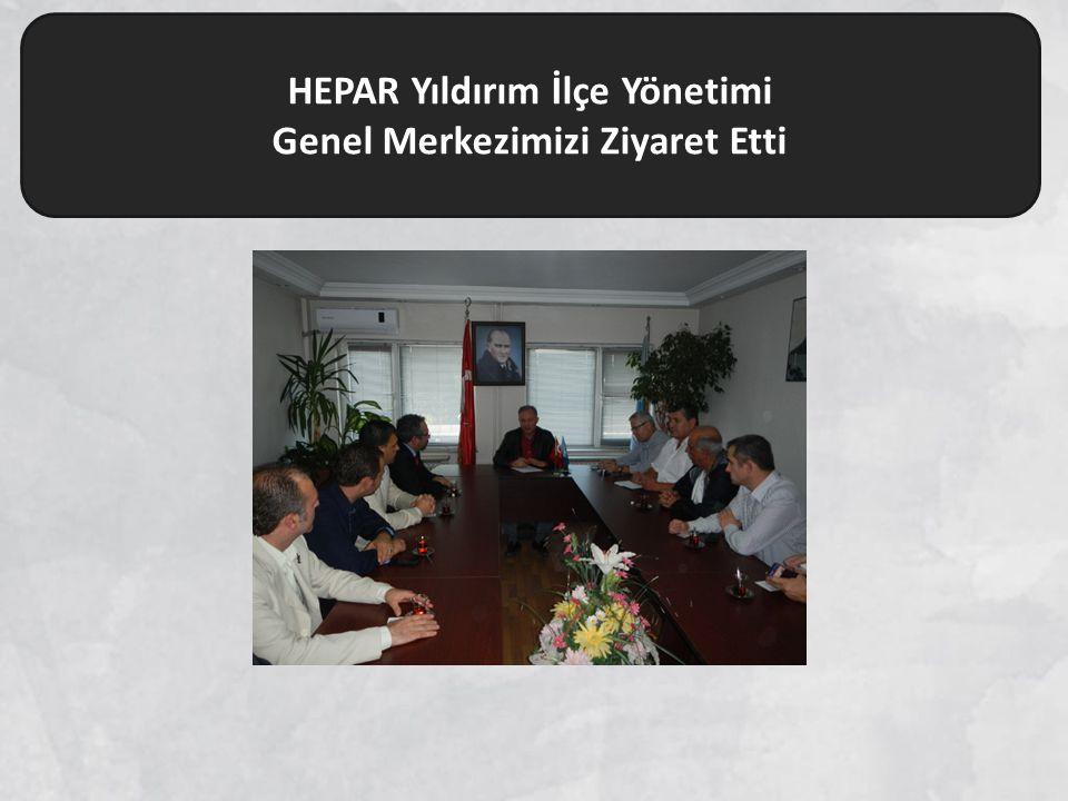 HEPAR Yıldırım İlçe Yönetimi Genel Merkezimizi Ziyaret Etti