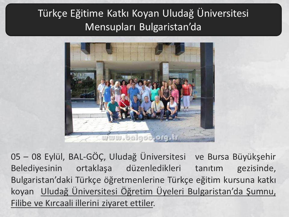 Türkçe Eğitime Katkı Koyan Uludağ Üniversitesi Mensupları Bulgaristan'da 05 – 08 Eylül, BAL-GÖÇ, Uludağ Üniversitesi ve Bursa Büyükşehir Belediyesinin