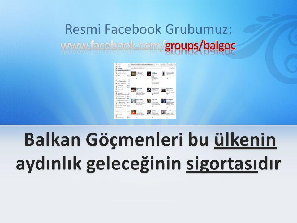 Resmi Facebook Grubumuz: Balkan Göçmenleri bu ülkenin aydınlık geleceğinin sigortasıdır Balkan Göçmenleri bu ülkenin aydınlık geleceğinin sigortasıdır