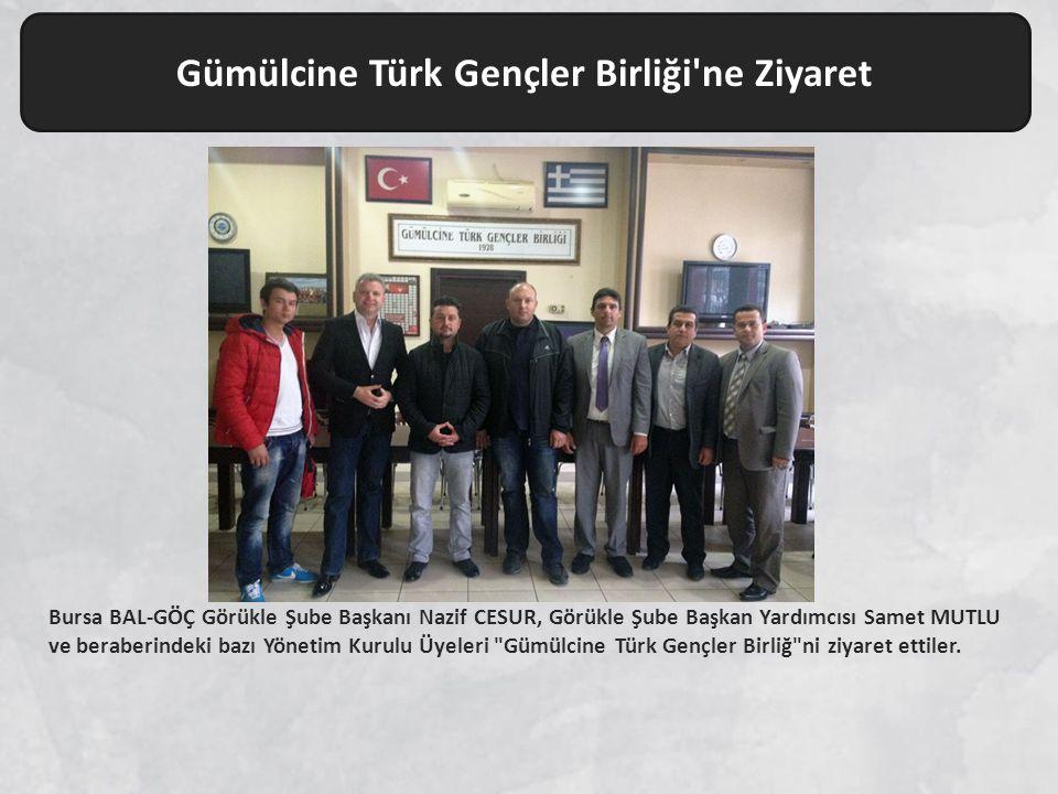 Gümülcine Türk Gençler Birliği ne Ziyaret Bursa BAL-GÖÇ Görükle Şube Başkanı Nazif CESUR, Görükle Şube Başkan Yardımcısı Samet MUTLU ve beraberindeki bazı Yönetim Kurulu Üyeleri Gümülcine Türk Gençler Birliğ ni ziyaret ettiler.