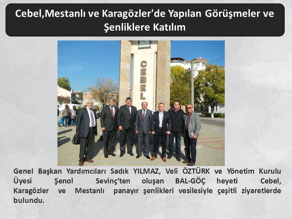 Cebel,Mestanlı ve Karagözler'de Yapılan Görüşmeler ve Şenliklere Katılım Genel Başkan Yardımcıları Sadık YILMAZ, Veli ÖZTÜRK ve Yönetim Kurulu Üyesi Ş