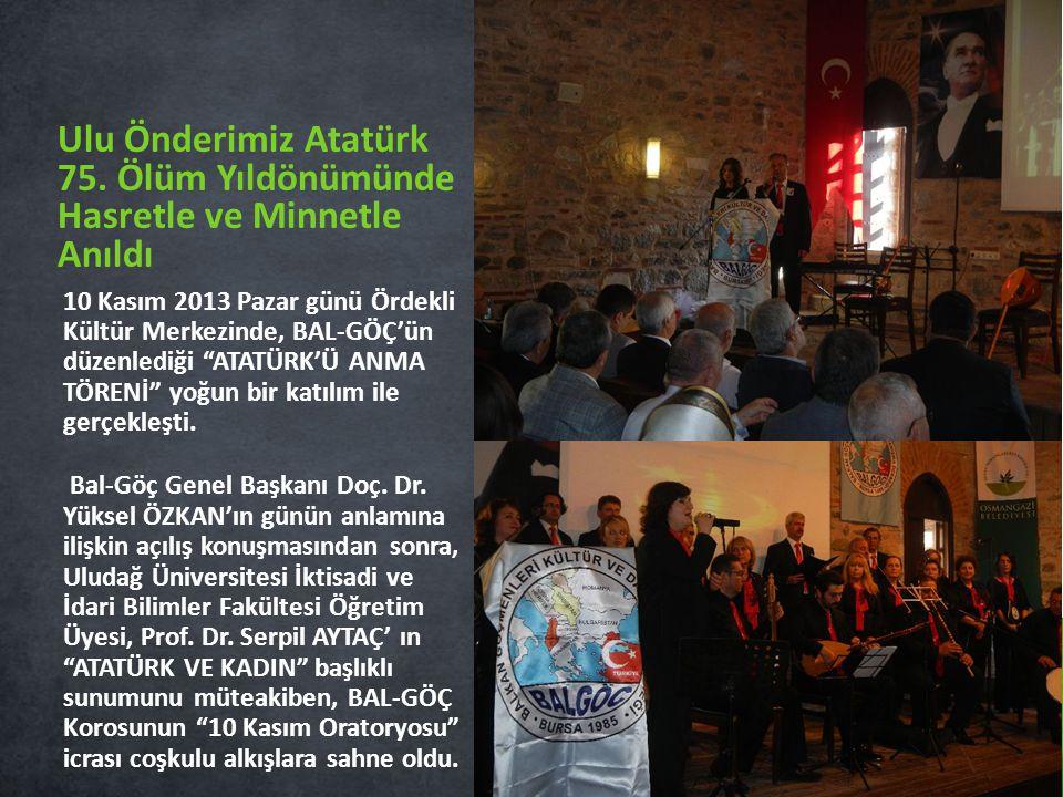 """10 Kasım 2013 Pazar günü Ördekli Kültür Merkezinde, BAL-GÖÇ'ün düzenlediği """"ATATÜRK'Ü ANMA TÖRENİ"""" yoğun bir katılım ile gerçekleşti. Bal-Göç Genel Ba"""