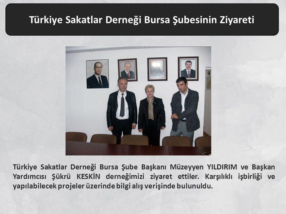 Türkiye Sakatlar Derneği Bursa Şubesinin Ziyareti Türkiye Sakatlar Derneği Bursa Şube Başkanı Müzeyyen YILDIRIM ve Başkan Yardımcısı Şükrü KESKİN derneğimizi ziyaret ettiler.