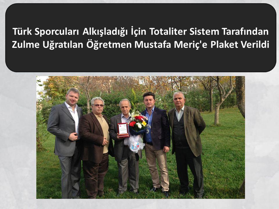 Türk Sporcuları Alkışladığı İçin Totaliter Sistem Tarafından Zulme Uğratılan Öğretmen Mustafa Meriç'e Plaket Verildi