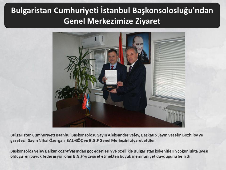 Bulgaristan Cumhuriyeti İstanbul Başkonsolosluğu'ndan Genel Merkezimize Ziyaret Bulgaristan Cumhuriyeti İstanbul Başkonsolosu Sayın Aleksander Velev,