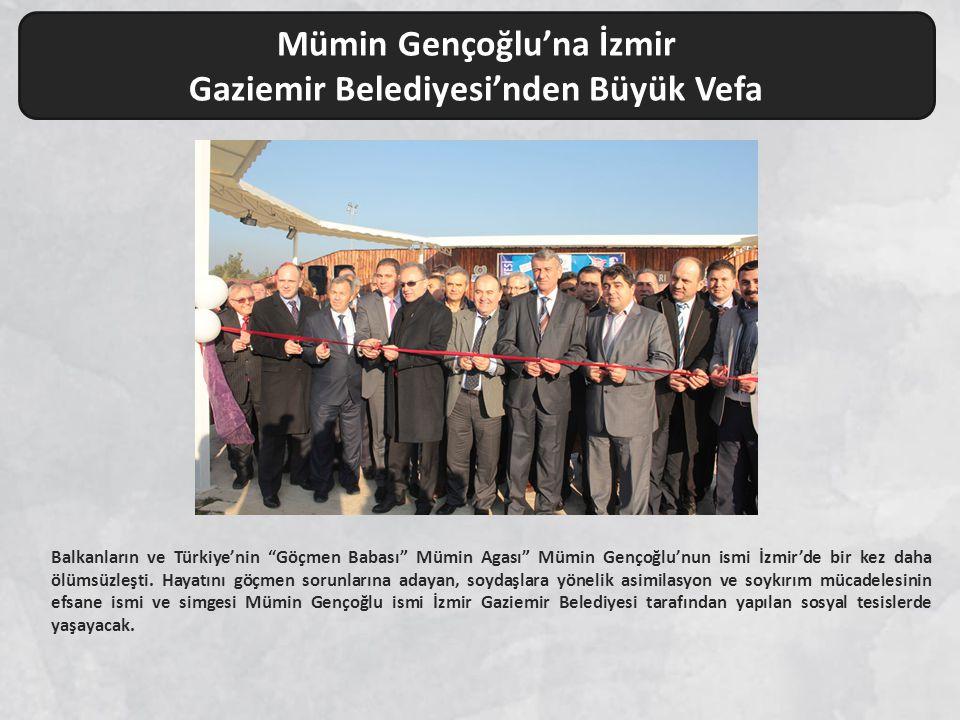 Mümin Gençoğlu'na İzmir Gaziemir Belediyesi'nden Büyük Vefa Balkanların ve Türkiye'nin Göçmen Babası Mümin Agası Mümin Gençoğlu'nun ismi İzmir'de bir kez daha ölümsüzleşti.