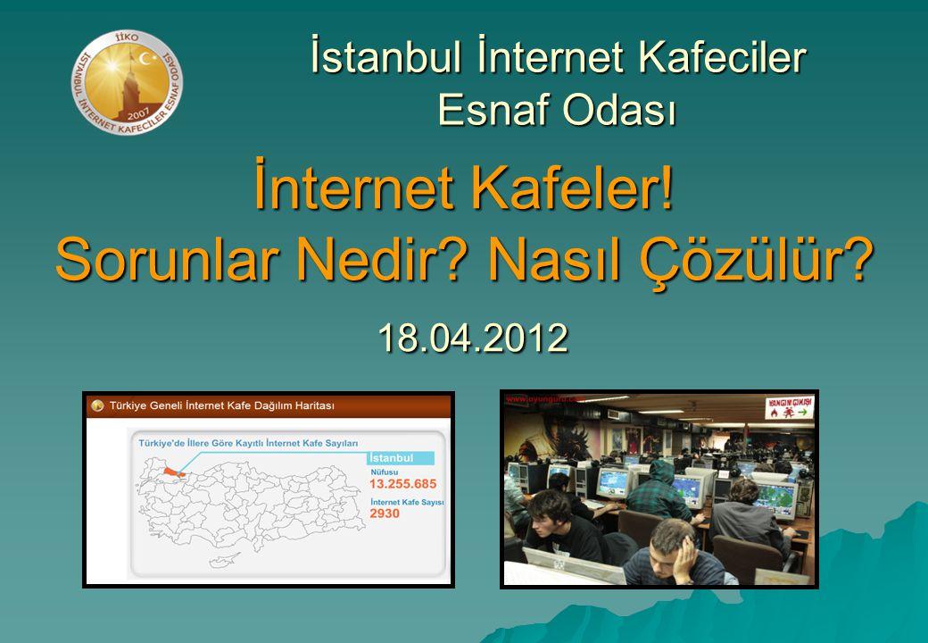 İnternet Kafeler! Sorunlar Nedir Nasıl Çözülür 18.04.2012 İstanbul İnternet Kafeciler Esnaf Odası