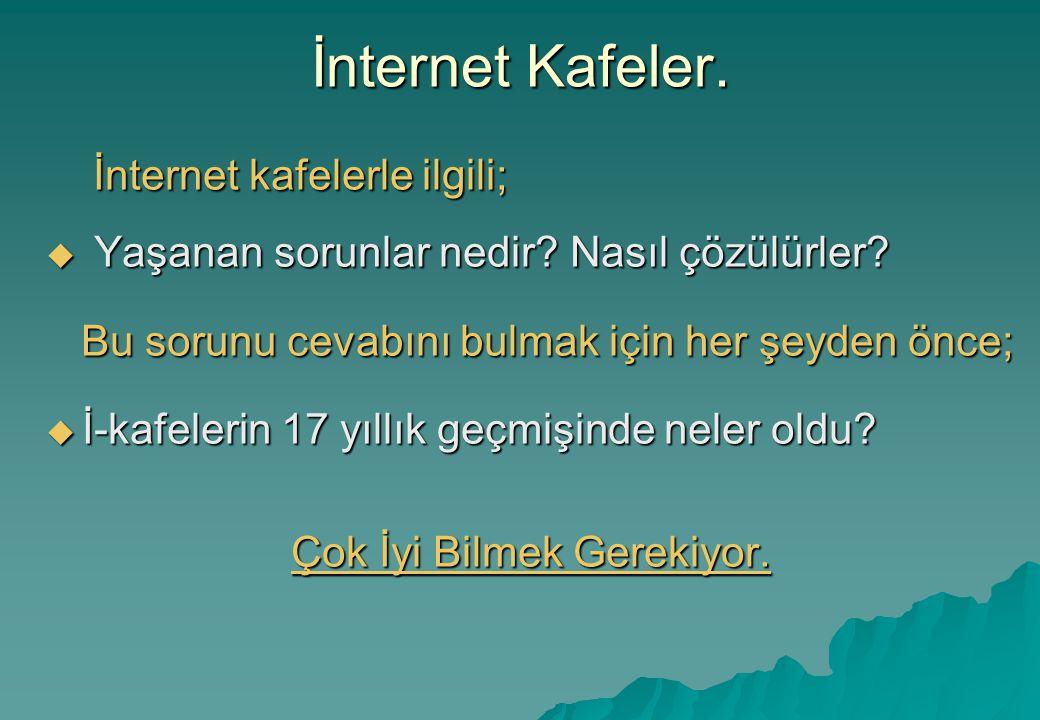 İnternet Kafeler. İnternet kafelerle ilgili; İnternet kafelerle ilgili;  Yaşanan sorunlar nedir.