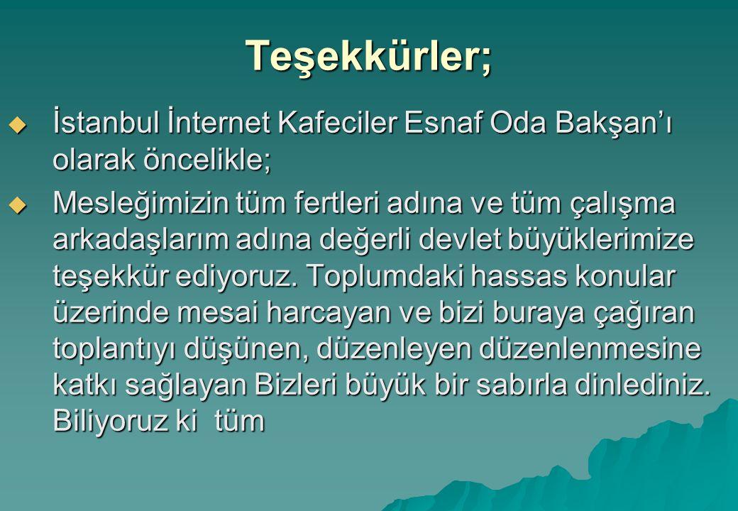 Teşekkürler;  İstanbul İnternet Kafeciler Esnaf Oda Bakşan'ı olarak öncelikle;  Mesleğimizin tüm fertleri adına ve tüm çalışma arkadaşlarım adına değerli devlet büyüklerimize teşekkür ediyoruz.