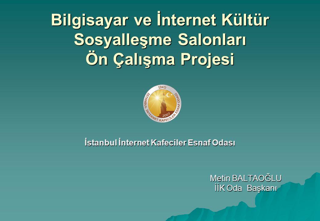 Bilgisayar ve İnternet Kültür Sosyalleşme Salonları Ön Çalışma Projesi İstanbul İnternet Kafeciler Esnaf Odası Metin BALTAOĞLU İİK Oda Başkanı
