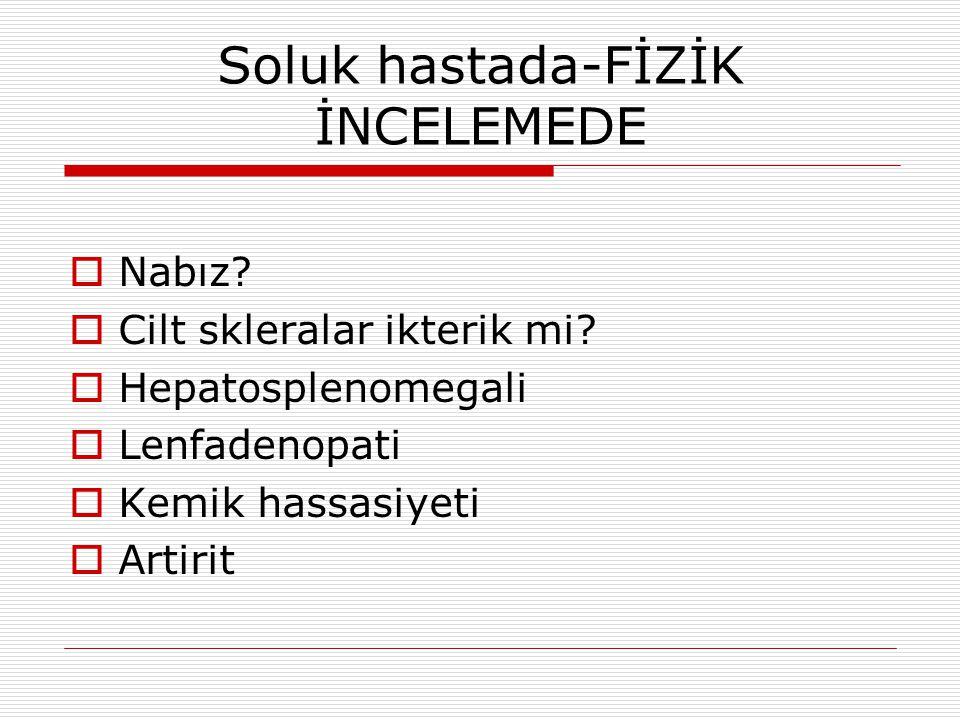 Soluk hastada-FİZİK İNCELEMEDE  Nabız. Cilt skleralar ikterik mi.