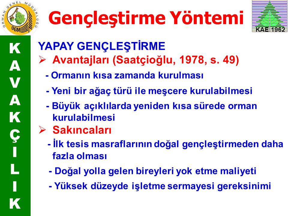 KAE 1962 Gençleştirme Yöntemi YAPAY GENÇLEŞTİRME  Avantajları (Saatçioğlu, 1978, s. 49) - Ormanın kısa zamanda kurulması - Yeni bir ağaç türü ile meş
