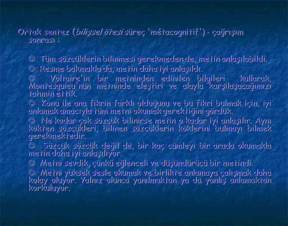 Ortak sentez (bilişsel ötesi süreç métacognitif ) - çağrışım sonrası :  Tüm sözcüklerin bilinmesi gerekmeden de, metin anlaşılabildi.