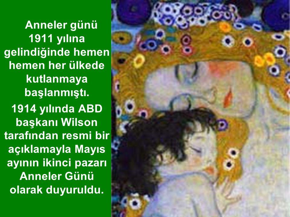 Anneler günü 1911 yılına gelindiğinde hemen hemen her ülkede kutlanmaya başlanmıştı.