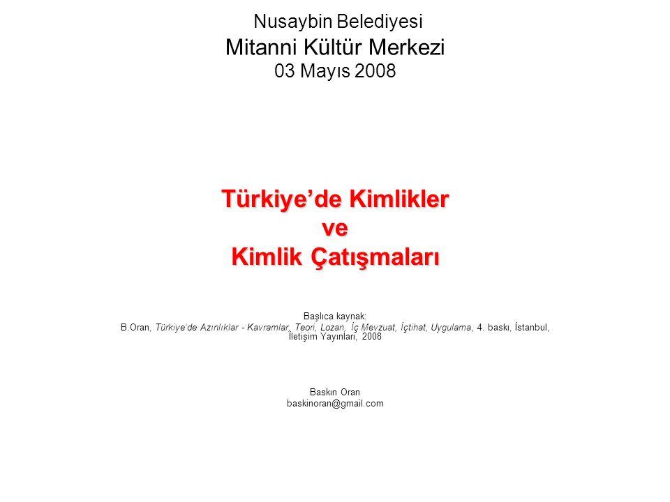Nusaybin Belediyesi Mitanni Kültür Merkezi 03 Mayıs 2008 Türkiye'de Kimlikler ve Kimlik Çatışmaları Başlıca kaynak: B.Oran, Türkiye'de Azınlıklar - Ka