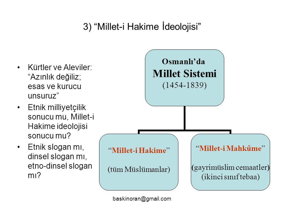 baskinoran@gmail.com 3) Millet-i Hakime İdeolojisi •Kürtler ve Aleviler: Azınlık değiliz; esas ve kurucu unsuruz •Etnik milliyetçilik sonucu mu, Millet-i Hakime ideolojisi sonucu mu.