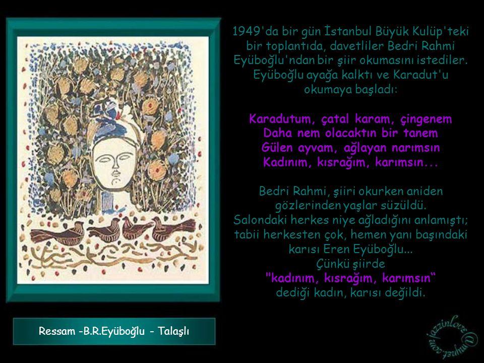 1949 da bir gün İstanbul Büyük Kulüp teki bir toplantıda, davetliler Bedri Rahmi Eyüboğlu ndan bir şiir okumasını istediler.