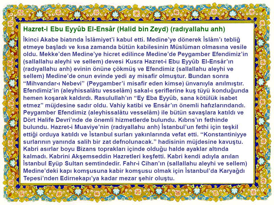 Hazret-i Ebu Eyyûb El-Ensâr (Halid bin Zeyd) (radıyallahu anh) İkinci Akabe biatında İslâmiyet'i kabul etti. Medine'ye dönerek İslâm'ı tebliğ etmeye b