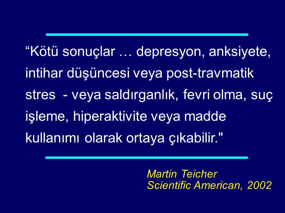 """02-011 Martin Teicher Scientific American, 2002 """"Kötü sonuçlar … depresyon, anksiyete, intihar düşüncesi veya post-travmatik stres - veya saldırganlık"""