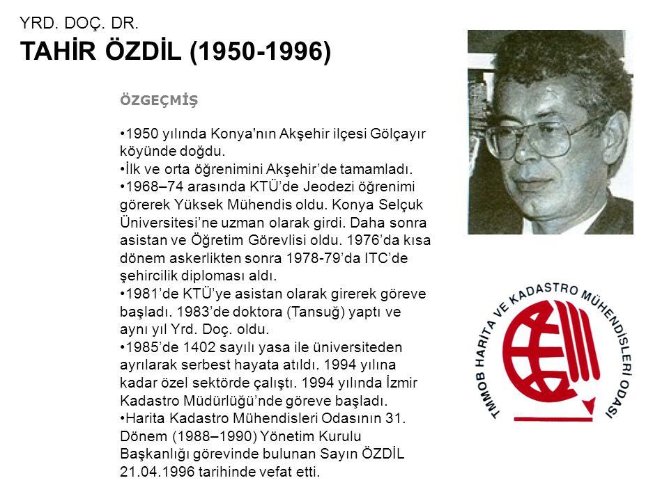 YRD. DOÇ. DR. TAHİR ÖZDİL (1950-1996) ÖZGEÇMİŞ •1950 yılında Konya'nın Akşehir ilçesi Gölçayır köyünde doğdu. •İlk ve orta öğrenimini Akşehir'de tamam